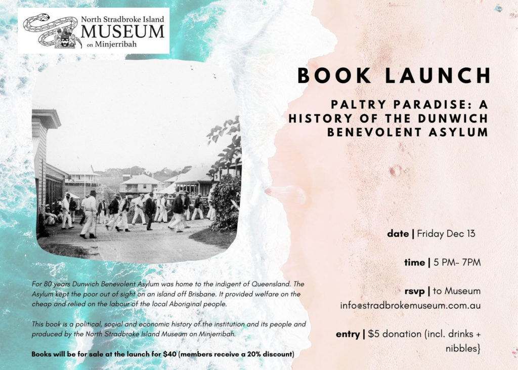 "BOOK LAUNCH ""Paltry Paradise: A history of the Dunwich Benevolent Asylum"" @ North Stradbroke Island Museum"